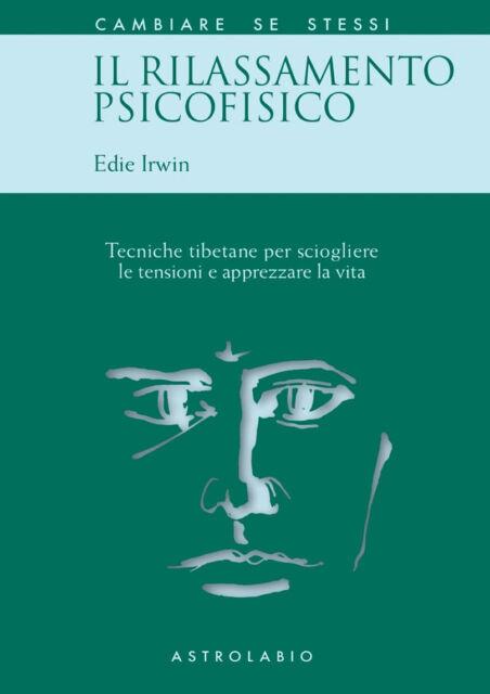 Il rilassamento psicofisico. Tecniche tibetane per sciogliere... - Irwin Edie