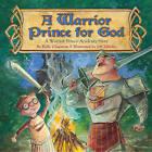 A Warrior Prince for God by Kelly Chapman (Hardback, 2010)