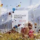 Sebastiaan Bremer: to Joy by Sebastiaan Bremer, Charlotte Cotton (Hardback, 2015)