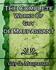 The Complete Works of Guy de Maupassant: Short Stories- 1917 by Guy de Maupassant (Paperback / softback, 2006)