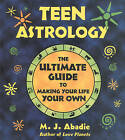 Teen Astrology: The Ultimate Guide to Making Your Life Your Own by M. J. Abadie (Paperback, 2001)