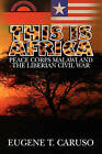 This Is Africa: Peace Corps Malawi and the Liberian Civil War by Eugene T Caruso (Paperback / softback, 2009)