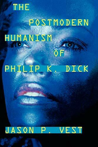 The Postmodern Humanism of Philip K. Dick. Vest, P. 9780810862128 New.#