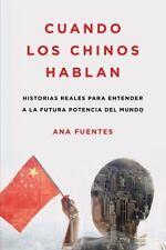 Cuando los chinos hablan: Historias reales para entender a la futura potencia