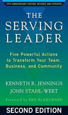 The Serving Leader: Five Powerful Actions to Transform Your Team, Business, and