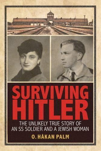 Surviving Hitler : The Unlikely True Story of an SS Soldier and a Jewish Woman