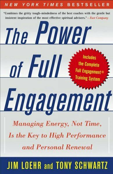 Power Of Full Engagement : Managing Energy, Not Time, Is The Key To High Perf...