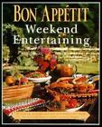 Bon Appetit Weekend Entertaining : A Cookbook, Menu Planner and Entertaining Sourcebook for Occasions Large or Small, Casual or Elegant by Bon Appétit Magazine Editors (1999, Hardcover)