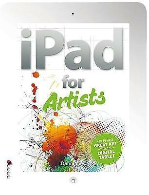 """1 of 1 - """"AS NEW"""" The iPad for Artists: How to Make Great Art with the Digital Tablet, Jo"""