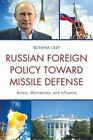 Russian Foreign Policy Toward Missile Defense: Actors, Motivations, and Influence by Bilyana Lilly (Hardback, 2014)