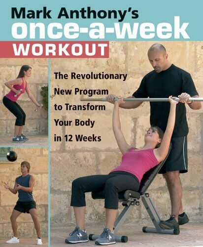 Mark Anthony's Once-A-Week Workout: Transform Your Body in 12 Weeks By Mark Ant