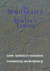 The Spirituality of Earthly Things by John Bardsley Roseman (Paperback, 1997)