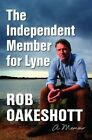 The Independent Member for Lyne: A Memoir by Rob Oakeshott (Paperback, 2014)