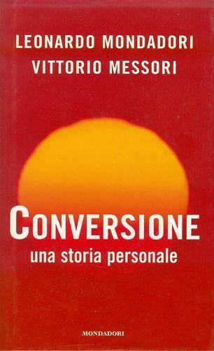 CONVERSIONE Una storia personale di L. MONDADORI & V.MESSORI