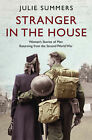A Stranger in the House: Women's Stories of Men Returning from the Second World War by Julie Summers (Other book format, 2008)