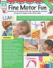 Fine Motor Fun Hundreds of Develop0mentally Age-appropriate Activities Designed