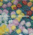 Painting the Modern Garden: Monet to Matisse by Monty Don, Ann Dumas (Hardback, 2015)