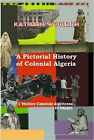 A Pictorial History of Colonial Algeria / L'Histoire Coloniale Algerienne En Images by Kathleen (Paperback, 2007)