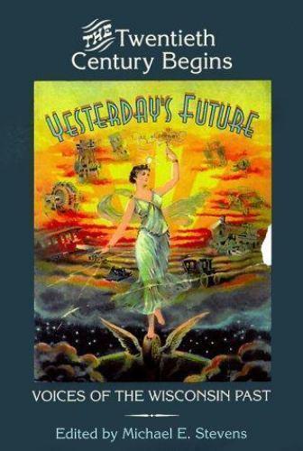 Yesterday's Future : The Twentieth Century Begins by Stevens, Michael E.