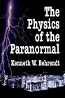 Physics of The Paranormal 9781403325839 by Kenneth W. Behrendt Hardback