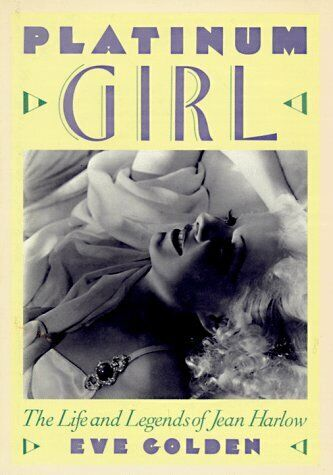 Platinum Girl: The Life and Legends of Jean Harlow - Eve Golden