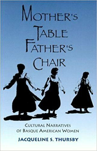 Mother's Table Father's Chair: Cultural Narratives of Basque American Women- NEW