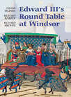 Edward III's Round Table at Windsor: The House of the Round Table and the Windsor Festival of 1344 by Richard Brown, Richard Barber, Julian Munby (Hardback, 2007)