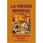 La Virgen Morena 9780557121335 by Domingo Ramn Bernat Book