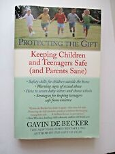 Protecting the Gift : Keeping Children and Teenagers Safe (and Parents Sane) by Gavin De Becker (2000, Paperback)