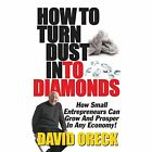 How to Turn Dust Into Diamonds by David Oreck (Paperback / softback, 2014)