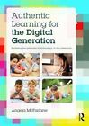 Authentic Learning for the Digital Generation: Realising the potential of technology in the classroom by Angela McFarlane (Paperback, 2014)
