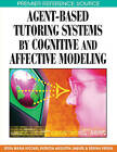 Agent-based Tutoring Systems by Cognitive and Affective Modeling by IGI Global (Hardback, 2008)