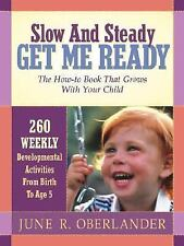 Slow and Steady Get Me Ready : The How-To Book That Grows with Your Child