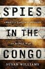 Spies in the Congo: America's Atomic Mission in World War II by Susan Williams (Hardback, 2016)