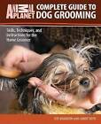 Complete Guide to Dog Grooming: Skills, Techniques, and Instructions for the Home Groomer by Sandy Roth, Eve Adamson (Hardback)