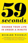 59 Seconds: Change Your Life in Under a Minute by Dr Richard Wiseman (Paperback / softback)
