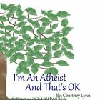 I'm an Atheist and That's Ok by Courtney Lynn (Paperback / softback, 2014)