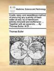 A Safe, Easy, and Expeditious Method of Procuring Any Quantity of Fresh Water at Sea; By a Menstruum Entirely Innocent and Inoffensive: Together with an Appendix. ... by Thomas Butler, M.D. ... by Thomas Butler (Paperback / softback, 2010)