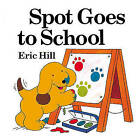 Spot Goes to School by Eric Hill (Hardback, 2004)