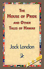 The House of Pride and Other Tales of Hawaii by Jack London (Paperback / softback, 2007)