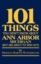 101 Things You Didn't Know About Ann Arbor, Michigan: (But Are About to Find Ou