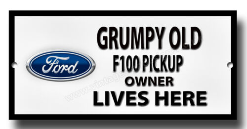 GRUMPY OLD FORD F100 PICKUP OWNER LIVES HERE METAL SIGN.MAN CAVE SIGN