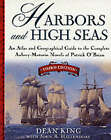 Harbors and High Seas: Map Book and Geographical Guide to the Aubrey/Maturin Novels of Patrick O'Brian by Dean King, etc. (Paperback, 2001)