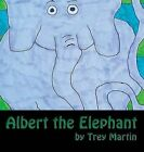 Albert the Elephant by Trey Allen Martin (Hardback, 2014)