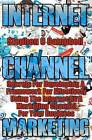 Internet Channel Marketing: A Framework for Effectively Using the Internet as a Marketing Channel by MR Stephen C Campbell (Paperback / softback, 2011)
