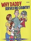 Why Daddy Serves His Country Coloring Book by Chipotle Publishing, LLC (Paperback, 2013)