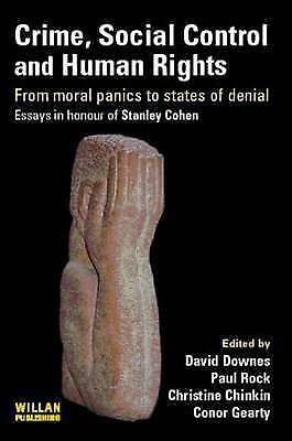 Crime, Social Control and Human Rights: From Moral Panics to States of Denial,