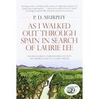 As I Walked Out Through Spain in Search of Laurie Lee by P. D. Murphy (Paperback, 2014)