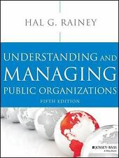 Essential Texts for Nonprofit and Public Leadership and Management: Understanding and Managing Public Organizations by Hal G. Rainey (2014, Paperback)