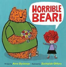 Horrible Bear! by Ame Dyckman (2016, Hardcover)